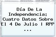 Día De La Independencia: Cuatro Datos Sobre El <b>4 De Julio</b> | RPP <b>...</b>