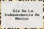 <b>Día De La Independencia</b> De <b>México</b>