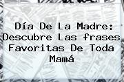 <b>Día De La Madre</b>: Descubre Las <b>frases</b> Favoritas De Toda Mamá