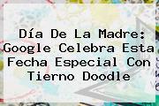 <b>Día De La Madre</b>: Google Celebra Esta Fecha Especial Con Tierno Doodle