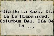 <b>Día De La Raza</b>, Día De La Hispanidad, Columbus Day, Día De La <b>...</b>