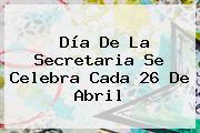 <b>Día De La Secretaria</b> Se Celebra Cada 26 De Abril