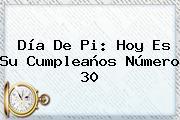 <b>Día De Pi</b>: Hoy Es Su Cumpleaños Número 30