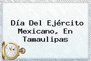 <b>Día Del Ejército Mexicano</b>, En Tamaulipas