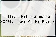 <b>Día Del Hermano</b> 2016, Hoy 4 De Marzo