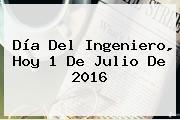 <b>Día Del Ingeniero</b>, Hoy 1 De Julio De 2016