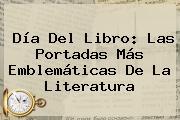 <b>Día Del Libro</b>: Las Portadas Más Emblemáticas De La Literatura