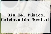 <b>Día Del Músico</b>, Celebración Mundial