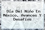 <b>Día Del Niño</b> En México, Avances Y Desafíos