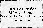 Día Del Niño: <b>Silvia Pinal</b> Recuerda Sus Días De Infancia