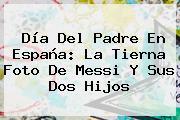 <b>Día Del Padre</b> En España: La Tierna Foto De Messi Y Sus Dos Hijos