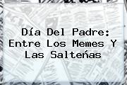 <b>Día Del Padre</b>: Entre Los Memes Y Las Salteñas