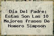 <b>Día Del Padre</b>: Estas Son Las 10 Mejores <b>frases</b> De Homero Simpson