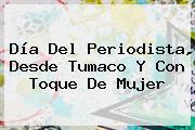 <b>Día Del Periodista</b>, Desde Tumaco Y Con Toque De Mujer