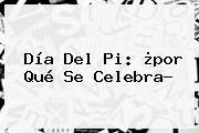 <b>Día</b> Del <b>Pi</b>: ¿por Qué Se Celebra?