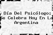 Día Del Psicólogo: Se Celebra Hoy En La <b>Argentina</b>