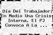 <b>Día Del Trabajador</b>: En Medio Una Crisis Interna, El PJ Convoca A La ...