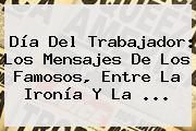 <b>Día Del Trabajador</b>: Los Mensajes De Los Famosos, Entre La Ironía Y La <b>...</b>