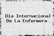 <b>Día</b> Internacional De La <b>Enfermera</b>