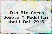 <b>Dia Sin Carro</b> Bogota Y <b>Medellin</b> Abril Del <b>2015</b>