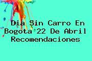 <b>Dia Sin Carro</b> En <b>Bogota</b> 22 De Abril Recomendaciones