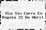 <b>Dia Sin Carro</b> En Bogota 22 De Abril