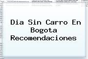 <b>Dia Sin Carro</b> En Bogota Recomendaciones