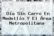 <b>Día Sin Carro En Medellín</b> Y El Área Metropolitana