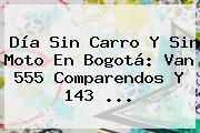 <b>Día Sin Carro</b> Y Sin Moto En Bogotá: Van 555 Comparendos Y 143 ...
