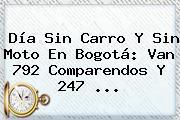 <b>Día Sin Carro</b> Y Sin Moto En Bogotá: Van 792 Comparendos Y 247 ...
