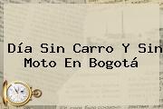 <b>Día Sin Carro</b> Y Sin Moto En <b>Bogotá</b>