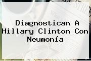 Diagnostican A <b>Hillary Clinton</b> Con Neumonía