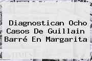 Diagnostican Ocho Casos De <b>Guillain Barré</b> En Margarita