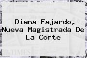 <b>Diana Fajardo</b>, Nueva Magistrada De La Corte