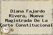 <b>Diana Fajardo</b> Rivera, Nueva Magistrada De La Corte Constitucional