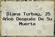 <b>Diana Turbay</b>, 25 Años Después De Su Muerte