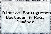 Diarios Portugueses Destacan A <b>Raúl Jiménez</b>