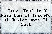 Díaz, Teófilo Y Ruiz Dan El Triunfo Al <b>Junior</b> Ante El <b>Cali</b>