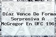 Díaz Vence De Forma Sorpresiva A McGregor En <b>UFC 196</b>