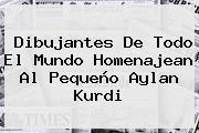 Dibujantes De Todo El Mundo Homenajean Al Pequeño <b>Aylan Kurdi</b>