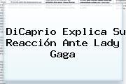 DiCaprio Explica Su Reacción Ante <b>Lady Gaga</b>