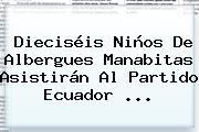 Dieciséis Niños De Albergues Manabitas Asistirán Al Partido Ecuador ...