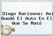<b>Diego Barisone</b>: Así Quedó El Auto En El Que Se Mató