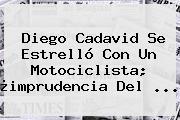 <b>Diego Cadavid</b> Se Estrelló Con Un Motociclista; ¿imprudencia Del ...