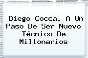 <b>Diego Cocca</b>, A Un Paso De Ser Nuevo Técnico De Millonarios