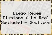 <b>Diego Reyes</b> Ilusiona A La Real Sociedad - Goal.com