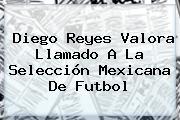 Diego Reyes Valora Llamado A La <b>Selección Mexicana</b> De Futbol