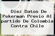 Diez Datos De Pekerman Previo Al <b>partido</b> De <b>Colombia</b> Contra <b>Chile</b>