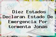 Diez Estados Declaran Estado De Emergencia Por <b>tormenta Jonas</b>