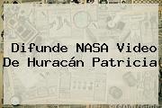 Difunde <b>NASA</b> Video De <b>Huracán Patricia</b>